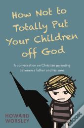 How Not To Totally Put Your Children Off God