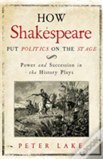 How Shakespeare Put Politics On The Stage