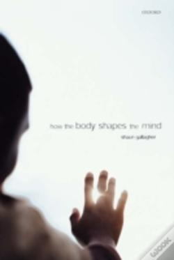 Wook.pt - How The Body Shapes The Mind