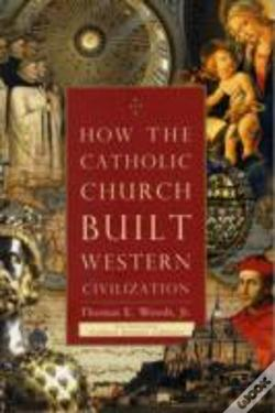 Wook.pt - How The Catholic Church Built Western Civilization
