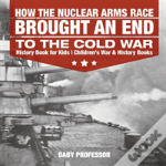 How The Nuclear Arms Race Brought An End To The Cold War - History Book For Kids - Children'S War & History Books