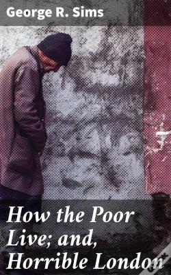Wook.pt - How The Poor Live; And, Horrible London