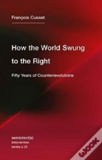 How The World Swung To The Right - Fifty Years Of Counterrevolutions