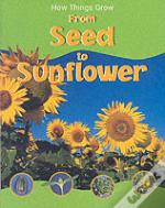 HOW THINGS GROW FROM SEED TO SUNFLOWER
