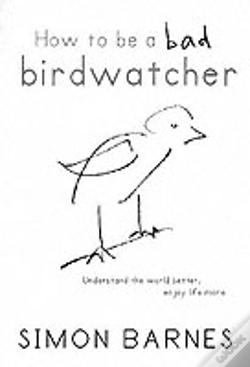 Wook.pt - How To Be A Bad Birdwatcher