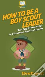 How To Be A Boy Scout Leader