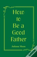 How To Be A Good Father