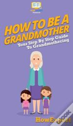 How To Be A Grandmother