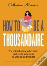 How To Be A Thousandaire