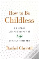 How To Be Childless