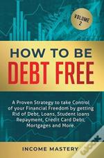 How To Be Debt Free: A Proven Strategy T
