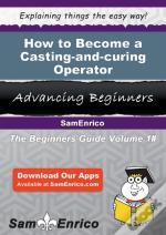 How To Become A Casting-And-Curing Operator