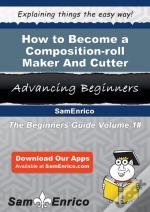 How To Become A Composition-Roll Maker And Cutter