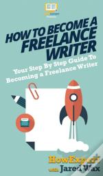 How To Become A Freelance Writer: Your S