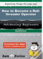 How To Become A Roll-Threader Operator