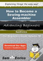 How To Become A Sewing-Machine Assembler