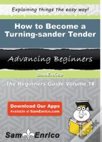 How To Become A Turning-Sander Tender
