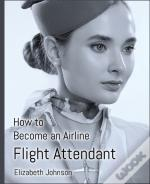 How To Become An Airline Flight Attendan
