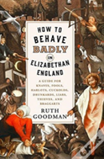 How To Behave Badly In Elizabethan Engl