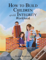 How To Build Children With Integrity Workbook