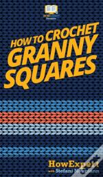 How To Crochet Granny Squares: Your Step
