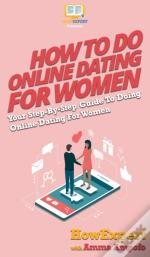 How To Do Online Dating For Women: Your