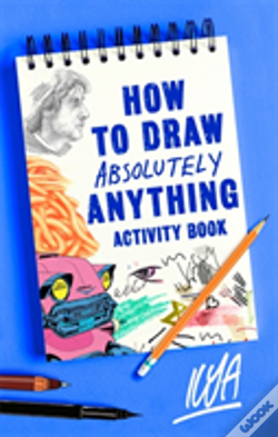 Wook.pt - How To Draw Absolutely Anything Activity Book
