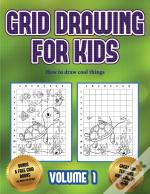 How To Draw Cool Things (Grid Drawing For Kids - Volume 1)