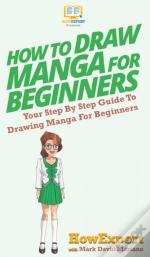 How To Draw Manga For Beginners: Your St