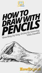 How To Draw With Pencils: Your Step By S