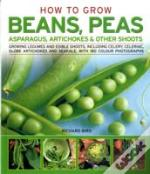 How To Grow Beans, Peas, Asparagus, Artichokes And Other Shoots
