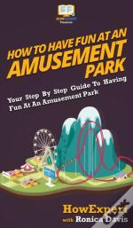How To Have Fun At An Amusement Park: Yo