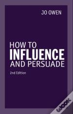 How To Influence And Persuade