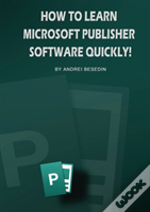 How To Learn Microsoft Publisher Software Quickly!