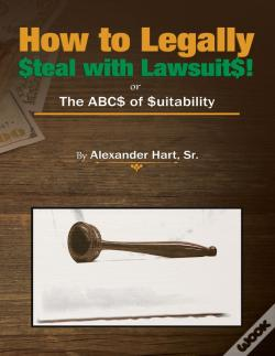 Wook.pt - How To Legally Steal With Lawsuits!: Or The Abcs Of Suitability
