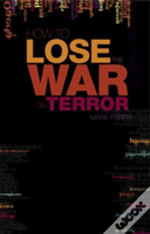 How To Lose The War On Terror