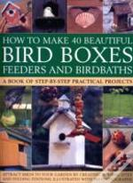 How To Make 40 Beautiful Bird Boxes/Feed
