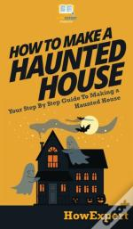 How To Make A Haunted House: Your Step B