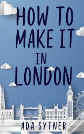 How To Make It In London