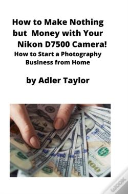 Wook.pt - How To Make Nothing But Money With Your Nikon D7500 Camera!