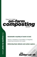How To Make On Farm Composting Work - Sustainable Recycling Of Waste To Land