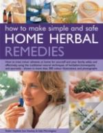 How To Make Simple And Safe Herbal Home Remedies