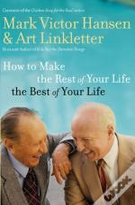How To Make The Rest Of Your Life The Best Of Your Life