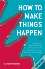 How To Make Things Happen