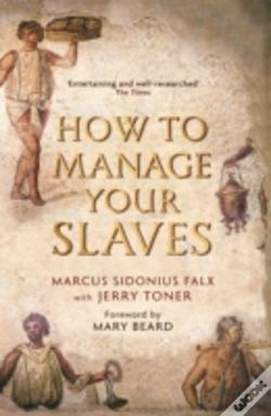 Wook.pt - How To Manage Your Slaves By Marcus Sidonius Falx