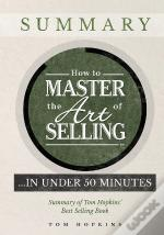 How To Master The Art Of Selling .  In Under 50 Minutes