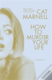 How To Murder Your Life