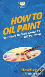 How To Oil Paint: Your Step By Step Guid