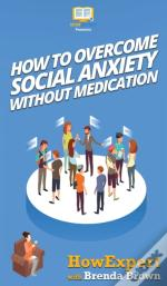 How To Overcome Social Anxiety Without M