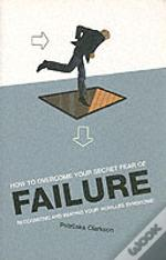 How To Overcome Your Secret Fear Of Failure